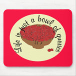 Life is just a bowl of queries mouse pad