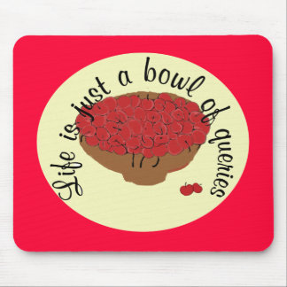 Life is just a bowl of queries mousepads