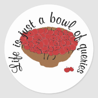 Life is just a bowl of queries sticker
