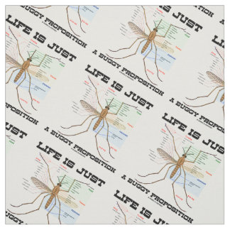 Life Is Just A Buggy Proposition (Mosquito Humor) Fabric