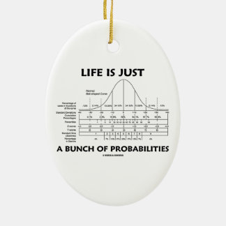 Life Is Just A Bunch Of Probabilities (Stats Fun) Ceramic Ornament