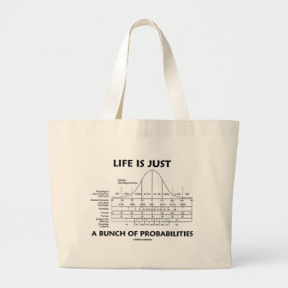 Life Is Just A Bunch Of Probabilities (Stats Fun) Large Tote Bag