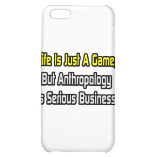 Life Is Just a Game .. Anthropology Is Serious Cover For iPhone 5C