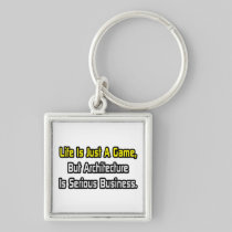 Life Is Just a Game .. Architecture Is Serious Silver-Colored Square Keychain