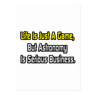 Life Is Just a Game .. Astronomy Is Serious Postcard