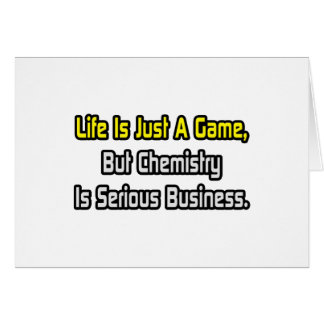 Life Is Just a Game .. Chemistry Is Serious Greeting Cards