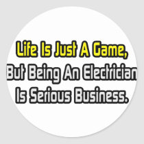 Life Is Just a Game .. Electrician Classic Round Sticker