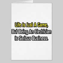 Life Is Just a Game .. Electrician Greeting Card
