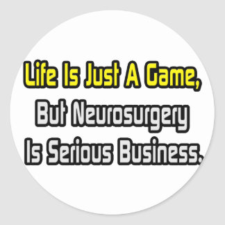Life Is Just a Game .. Neurosurgery Is Serious Classic Round Sticker