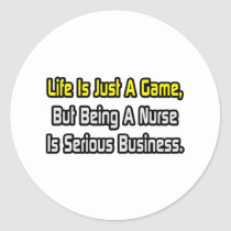 Life Is Just a Game .. Nurse Classic Round Sticker
