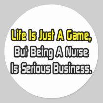 Life Is Just a Game .. Nurse Round Sticker