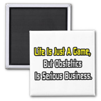 Life Is Just a Game .. Obstetrics Is Serious Magnets