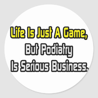 Life Is Just a Game .. Podiatry Is Serious Classic Round Sticker