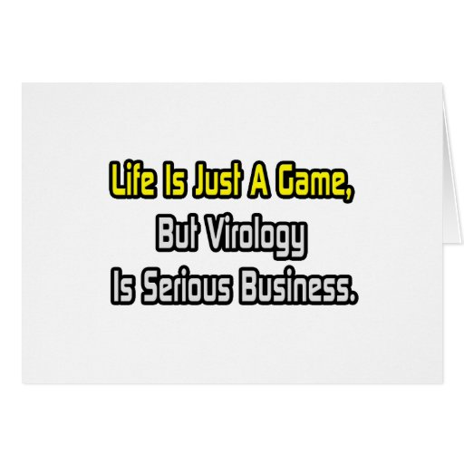 Life Is Just a Game .. Virology Is Serious Card