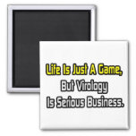 Life Is Just a Game .. Virology Is Serious Refrigerator Magnet