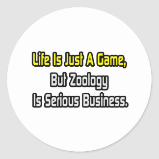 Life Is Just a Game .. Zoology Is Serious Classic Round Sticker