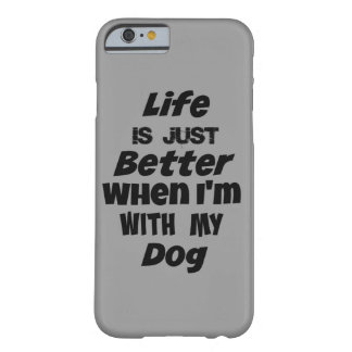 Life is just better when I'm with my Dog Quote Barely There iPhone 6 Case