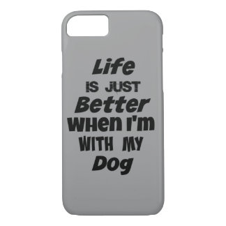 Life is just better when I'm with my Dog Quote iPhone 8/7 Case