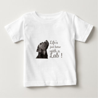 Life is Just Better with Lab! Baby T-Shirt