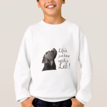 Life is Just Better with Lab! Sweatshirt