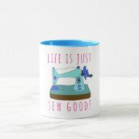 Life is just sew good!  For a seamstress Mug
