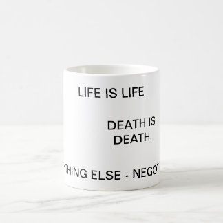Life Is Life, Death is Death... Coffee Mug
