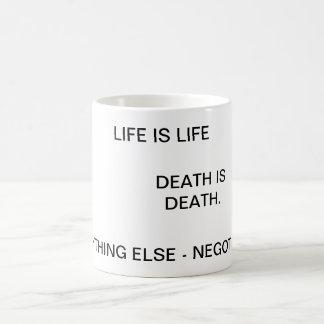 Life Is Life, Death is Death... Classic White Coffee Mug