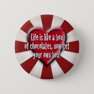 Life is like a box of chocolates button
