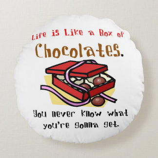 Life is Like a Box of Chocolates. Round Pillow