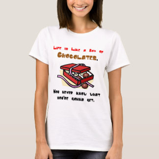 Life is Like a Box of Chocolates. T-Shirt
