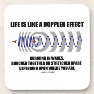 Life Is Like A Doppler Effect Arriving In Waves Drink Coaster