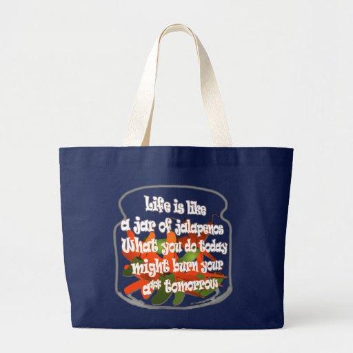 Life Is Like A Jar of Jalapenos... Bag