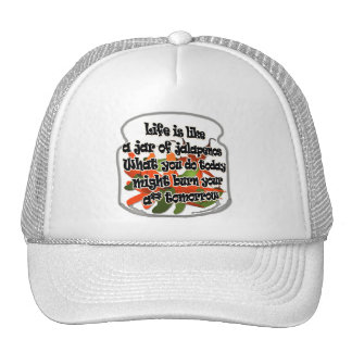 Life Is Like A Jar of Jalapenos... Hat