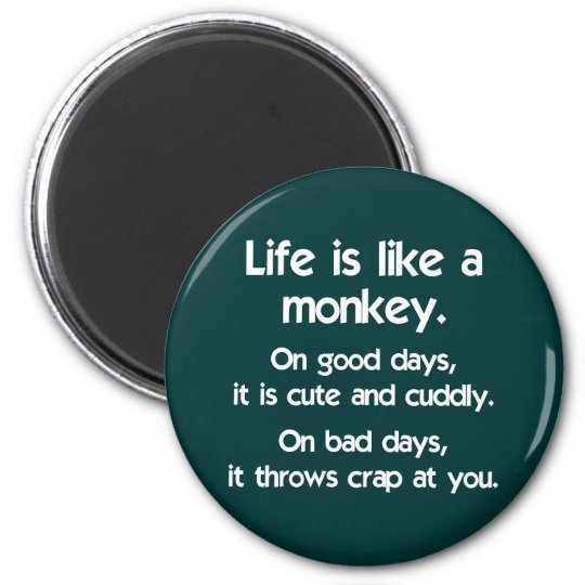 Life is like a Monkey 2 Inch Round Magnet