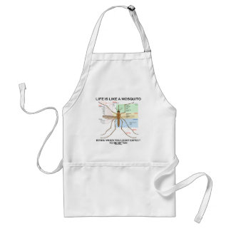 Life Is Like A Mosquito Biting When Least Expect Adult Apron