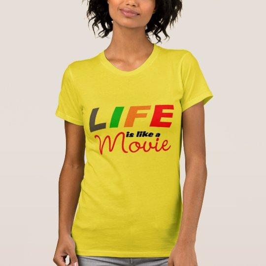 Life is like a movie T-Shirt