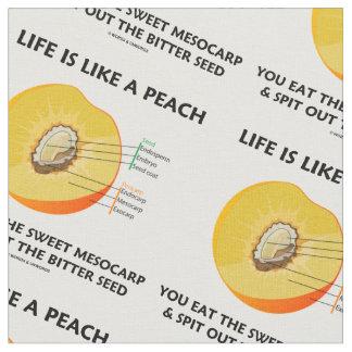 Life Is Like A Peach Eat Sweet Mesocarp Food Humor Fabric