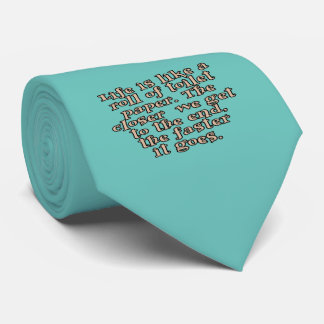 Life is like a roll of toilet paper... neck tie