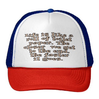Life is like a roll of toilet paper... trucker hat