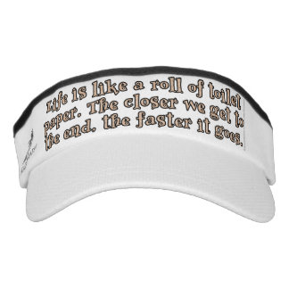 Life is like a roll of toilet paper... visor