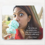 Life is like an ice cream cone... mouse pad