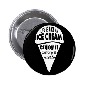 Life is like an ice cream slogan quote pinback button
