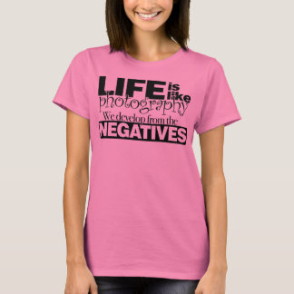 Life Is Like Photography T-Shirt