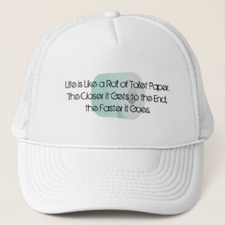 Life is Like Toilet Paper Over the Hill Old Age Trucker Hat