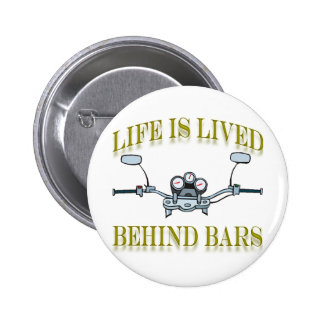Life Is Lived Behind Bars Pinback Button
