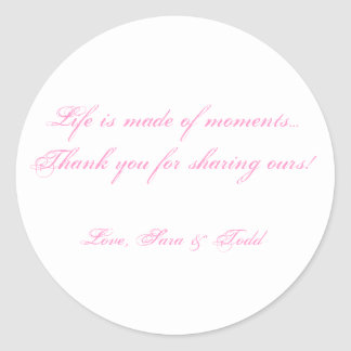 Life is made of moments...Thank yo... - Customized Classic Round Sticker