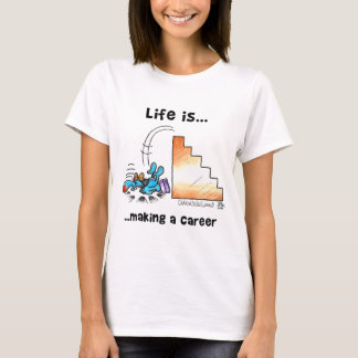 Life is Making a Career T-Shirt