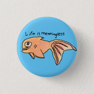 Life is Meaningless Existential Goldfish Pin