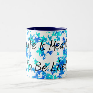 Life is Meant to be Lived Mug