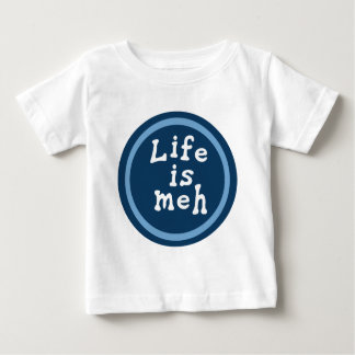 Life is Meh Baby T-Shirt